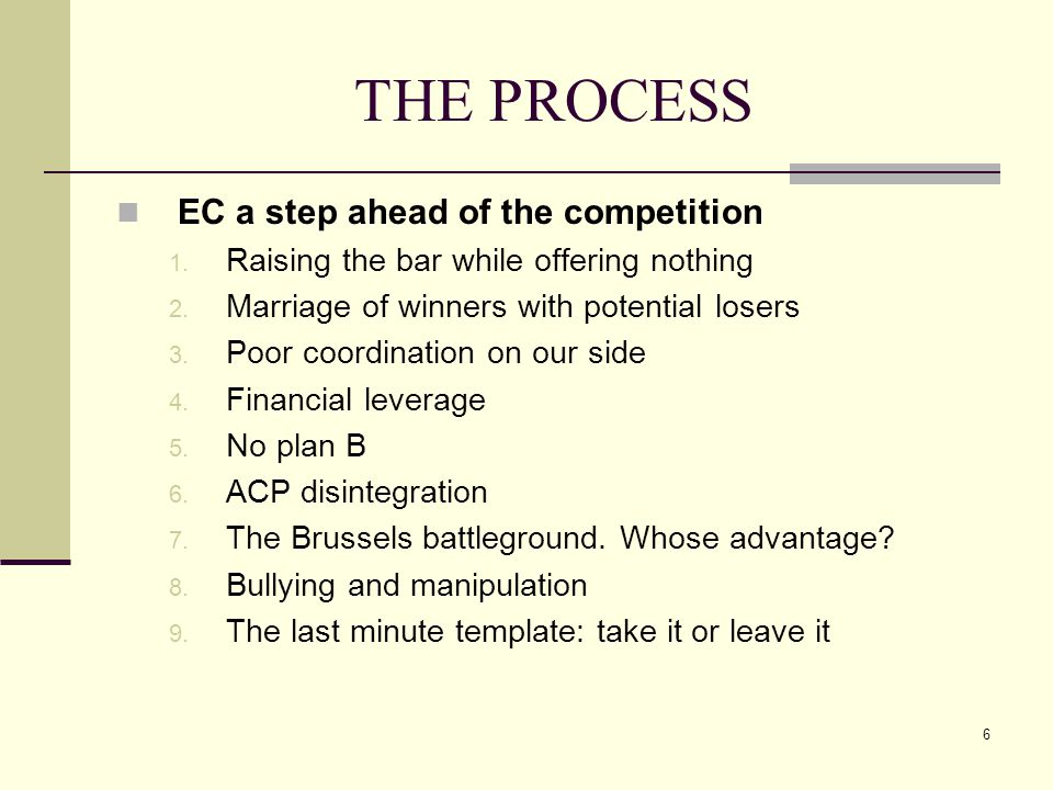 6 THE PROCESS EC a step ahead of the competition 1.