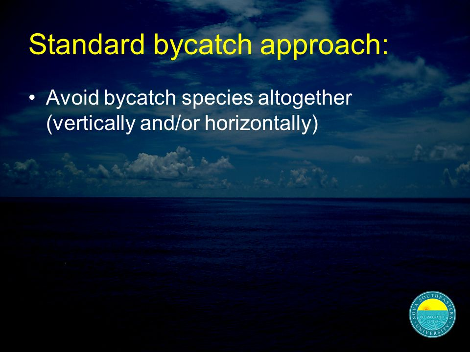 Standard bycatch approach: Avoid bycatch species altogether (vertically and/or horizontally)