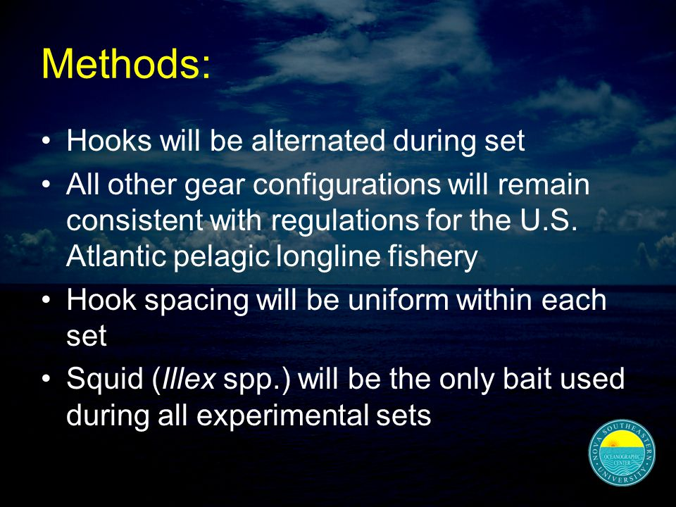 Methods: Hooks will be alternated during set All other gear configurations will remain consistent with regulations for the U.S.