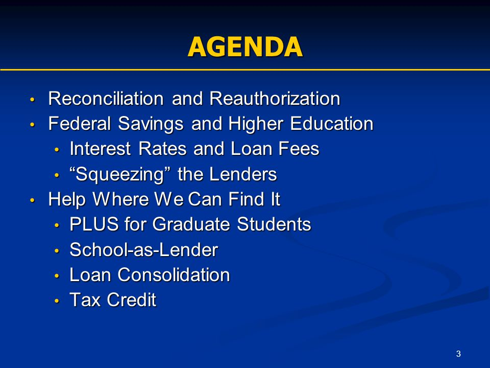 3 AGENDA Reconciliation and Reauthorization Reconciliation and Reauthorization Federal Savings and Higher Education Federal Savings and Higher Educati