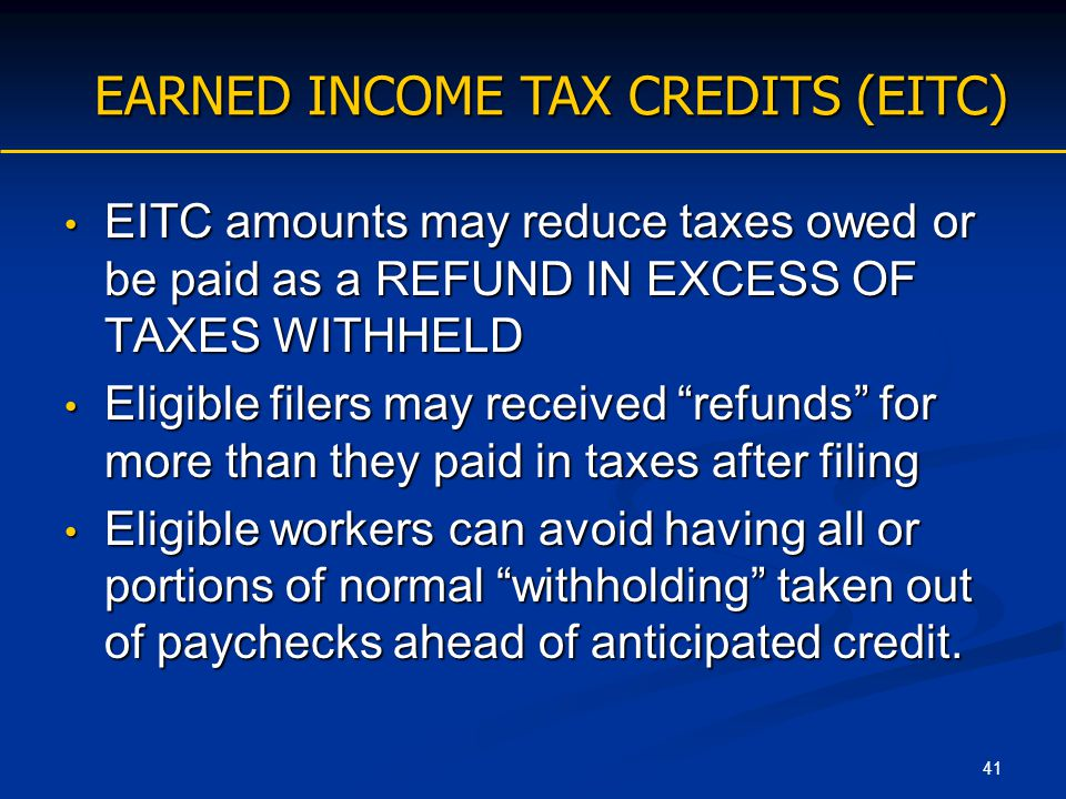 41 EITC amounts may reduce taxes owed or be paid as a REFUND IN EXCESS OF TAXES WITHHELD EITC amounts may reduce taxes owed or be paid as a REFUND IN