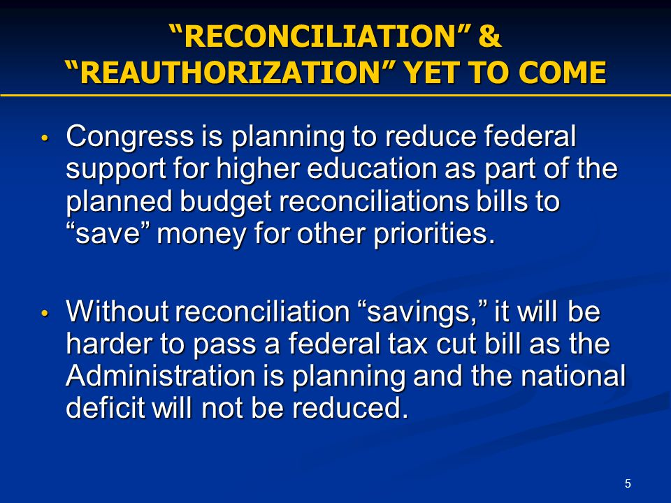 "5 ""RECONCILIATION"" & ""REAUTHORIZATION"" YET TO COME Congress is planning to reduce federal support for higher education as part of the planned budget r"