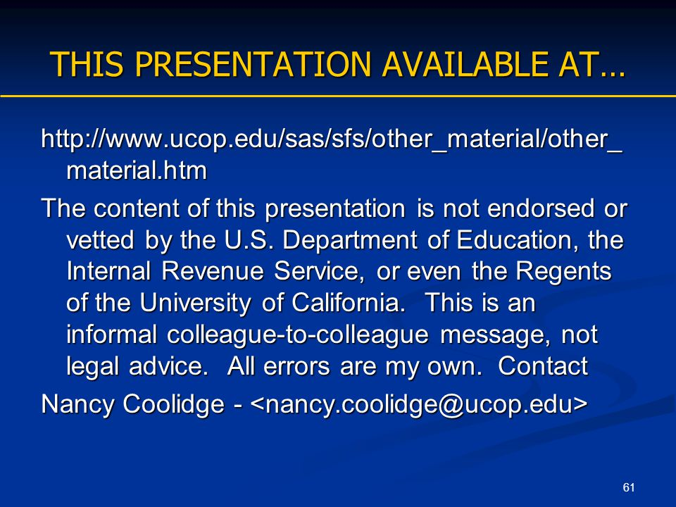 61 THIS PRESENTATION AVAILABLE AT… http://www.ucop.edu/sas/sfs/other_material/other_ material.htm The content of this presentation is not endorsed or