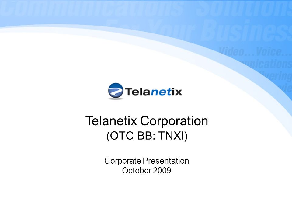 Telanetix Corporation (OTC BB: TNXI) Corporate Presentation October 2009