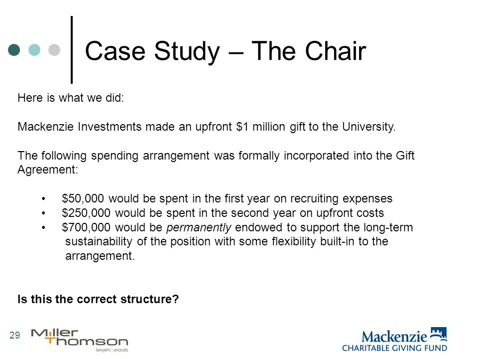 29 Case Study – The Chair Here is what we did: Mackenzie Investments made an upfront $1 million gift to the University.