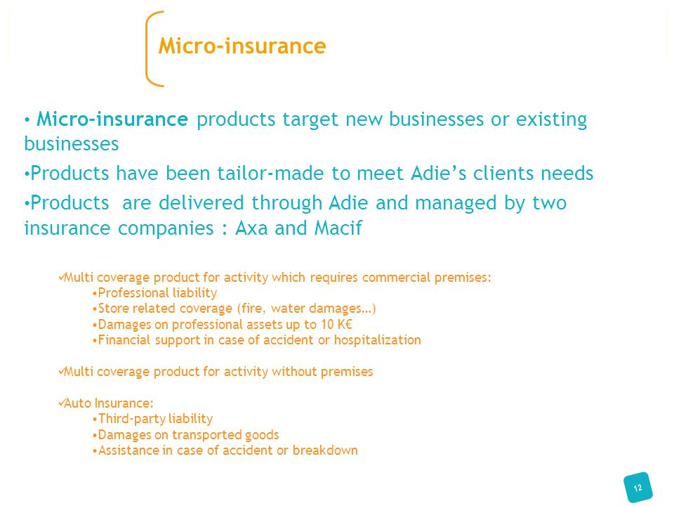 Micro-insurance products target new businesses or existing businesses Products have been tailor-made to meet Adie's clients needs Products are deliver