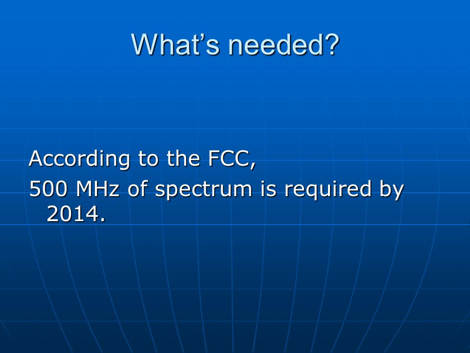 What's needed? According to the FCC, 500 MHz of spectrum is required by 2014.