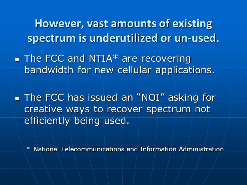 However, vast amounts of existing spectrum is underutilized or un-used.