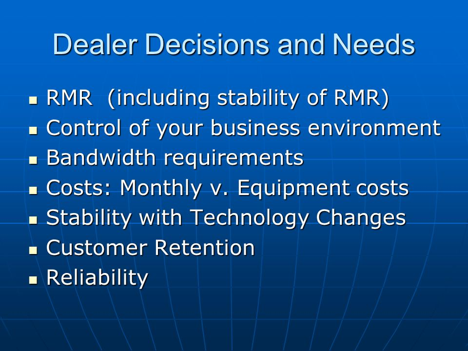 RMR (including stability of RMR) RMR (including stability of RMR) Control of your business environment Control of your business environment Bandwidth requirements Bandwidth requirements Costs: Monthly v.