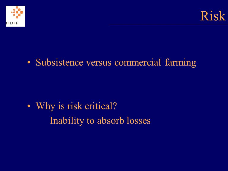 Role of Financial Markets Reducing the cost of finance Reducing the risk of farming Insurance model Low probability, high losses High probability, crisis