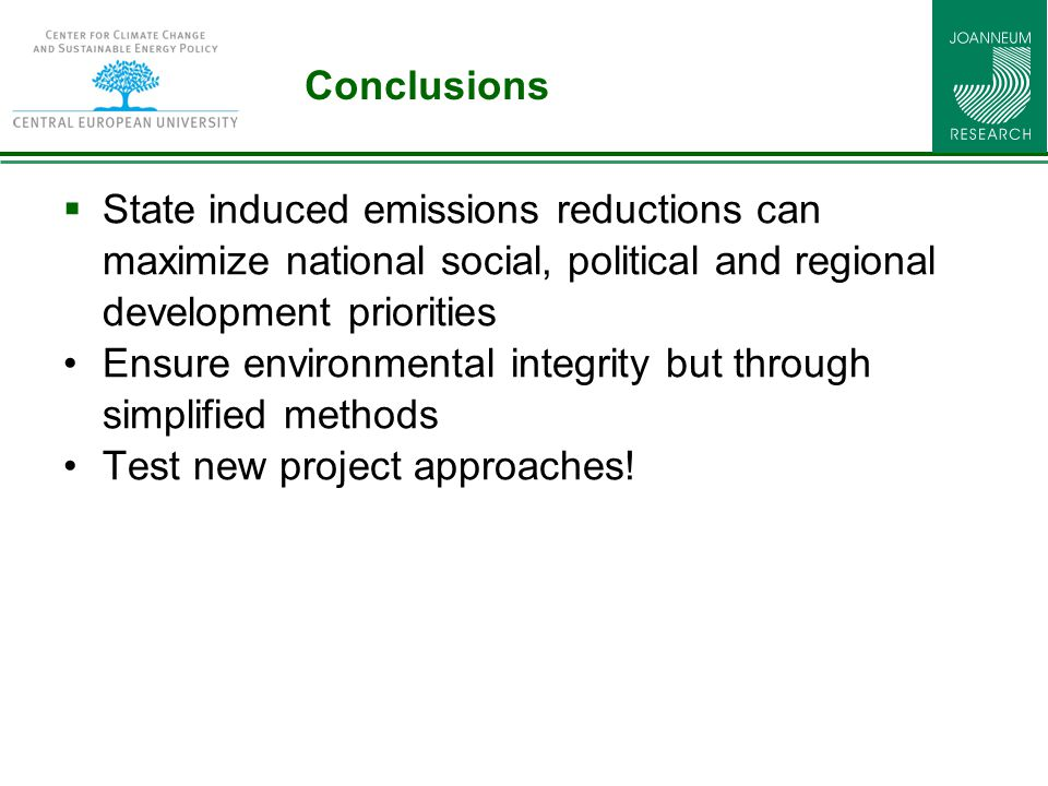 Conclusions  State induced emissions reductions can maximize national social, political and regional development priorities Ensure environmental integrity but through simplified methods Test new project approaches!