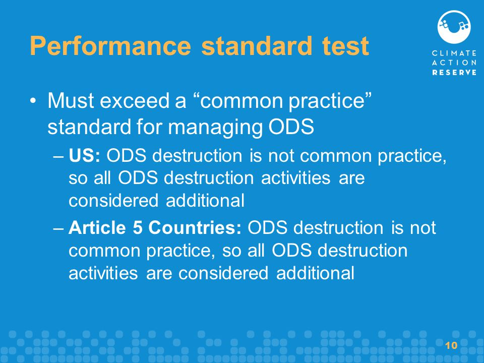 "10 Performance standard test Must exceed a ""common practice"" standard for managing ODS –US: ODS destruction is not common practice, so all ODS destruc"