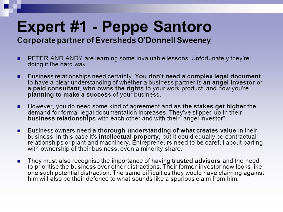 Expert #1 - Peppe Santoro Corporate partner of Eversheds O'Donnell Sweeney PETER AND ANDY are learning some invaluable lessons. Unfortunately they're