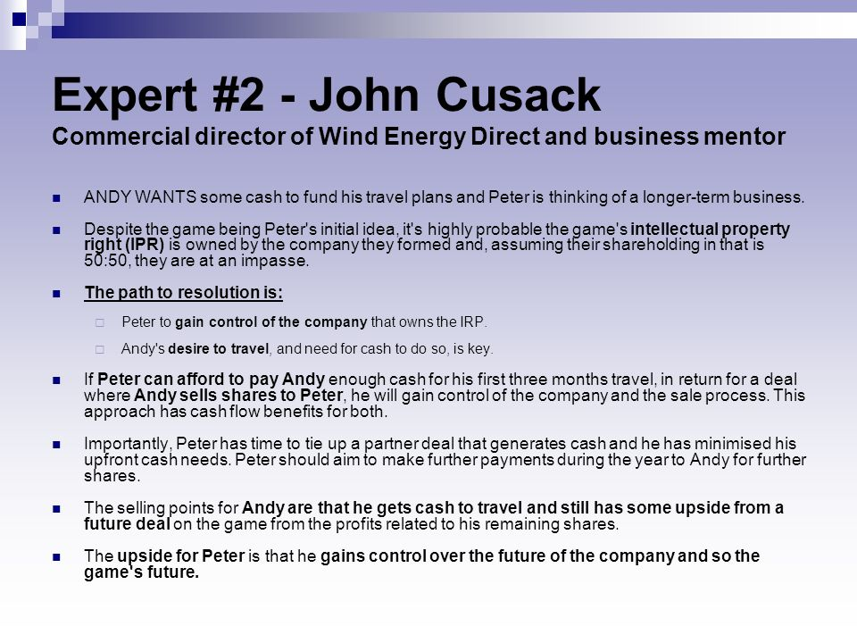 Expert #2 - John Cusack Commercial director of Wind Energy Direct and business mentor ANDY WANTS some cash to fund his travel plans and Peter is think