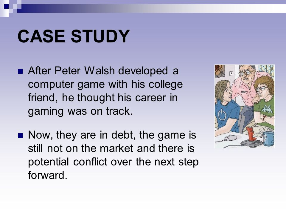 CASE STUDY After Peter Walsh developed a computer game with his college friend, he thought his career in gaming was on track.