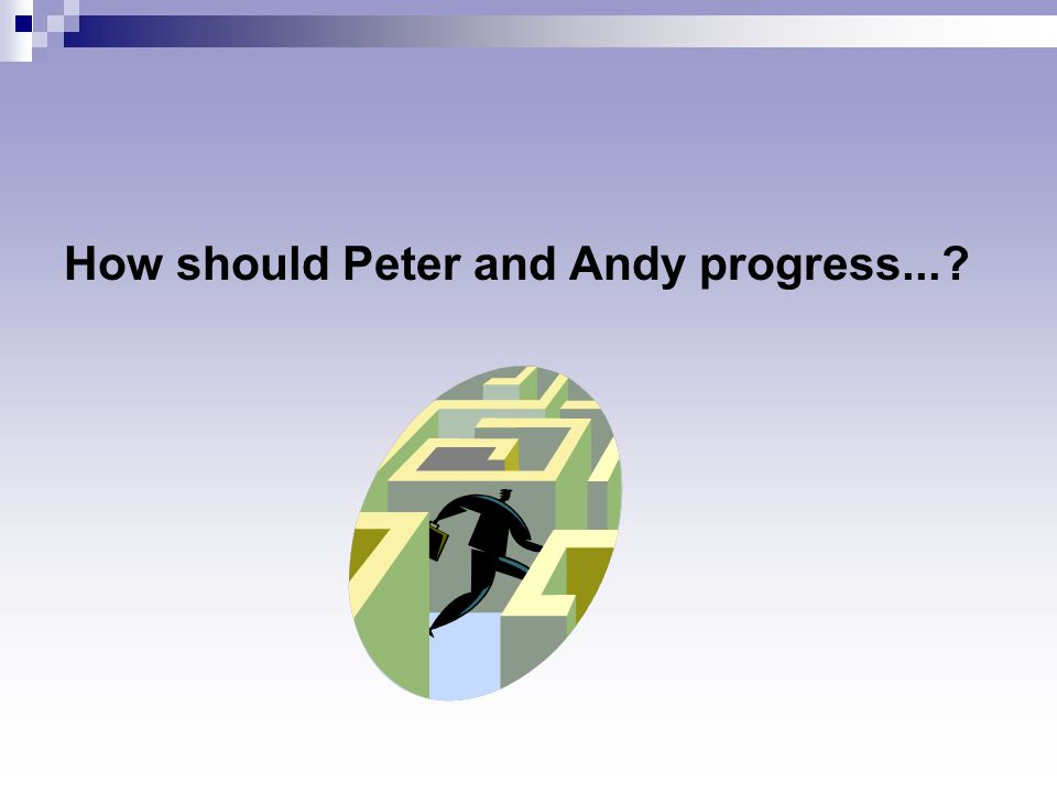 How should Peter and Andy progress...?