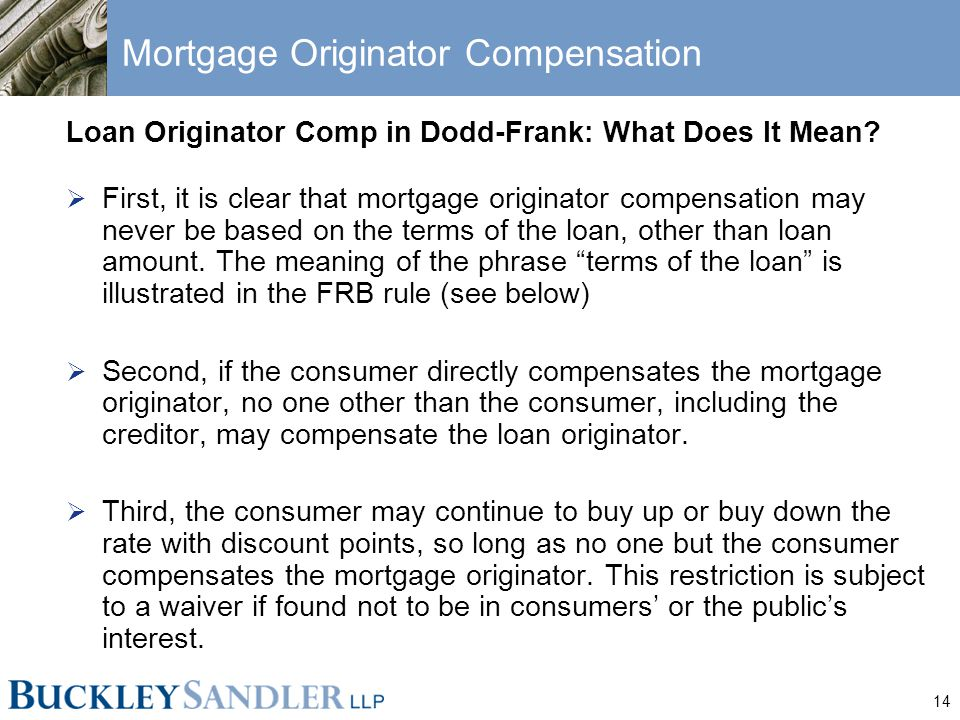 14 Mortgage Originator Compensation Loan Originator Comp in Dodd-Frank: What Does It Mean.