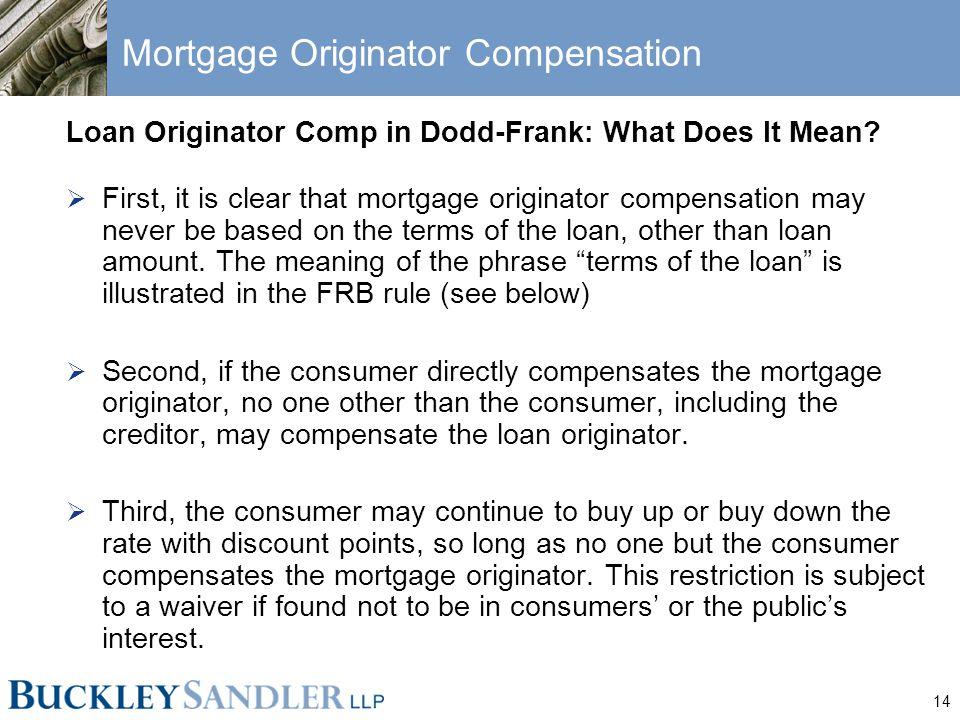 14 Mortgage Originator Compensation Loan Originator Comp in Dodd-Frank: What Does It Mean?  First, it is clear that mortgage originator compensation