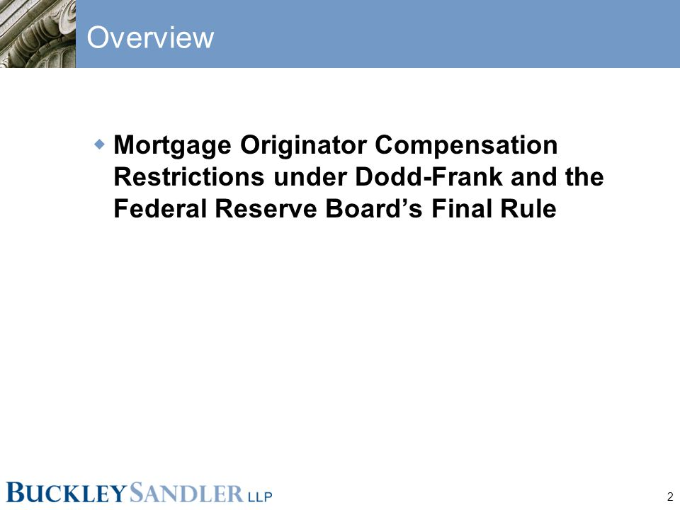 2 Overview  Mortgage Originator Compensation Restrictions under Dodd-Frank and the Federal Reserve Board's Final Rule
