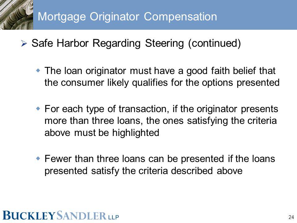24 Mortgage Originator Compensation  Safe Harbor Regarding Steering (continued)  The loan originator must have a good faith belief that the consumer
