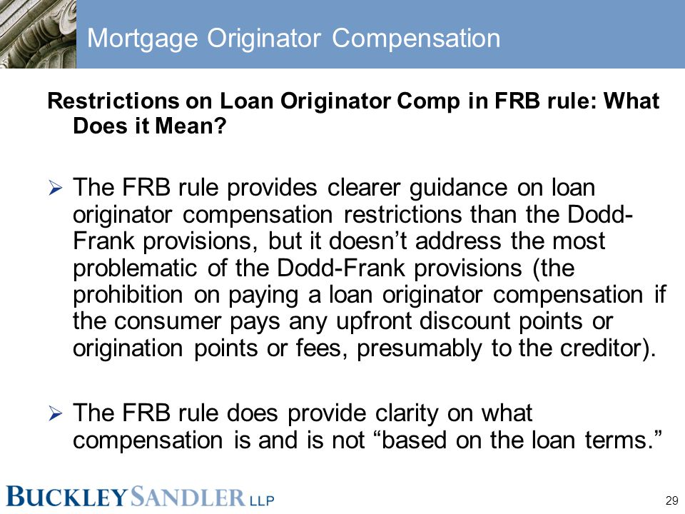 29 Mortgage Originator Compensation Restrictions on Loan Originator Comp in FRB rule: What Does it Mean?  The FRB rule provides clearer guidance on l