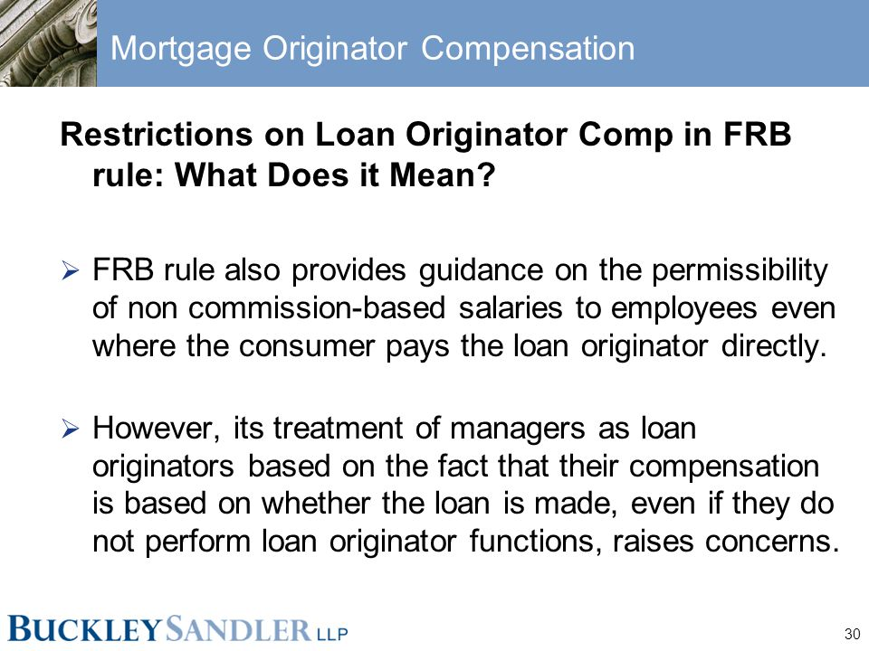 30 Mortgage Originator Compensation Restrictions on Loan Originator Comp in FRB rule: What Does it Mean?  FRB rule also provides guidance on the perm