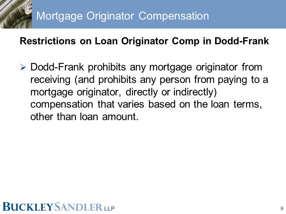9 Mortgage Originator Compensation Restrictions on Loan Originator Comp in Dodd-Frank  Dodd-Frank prohibits any mortgage originator from receiving (a