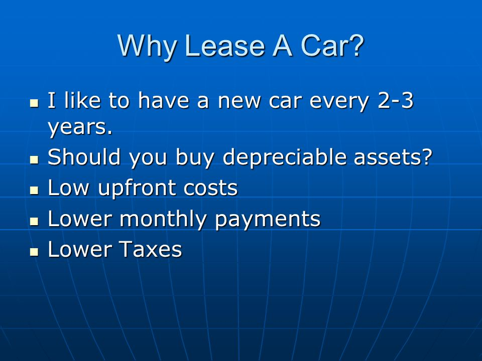 Why Lease A Car. I like to have a new car every 2-3 years.