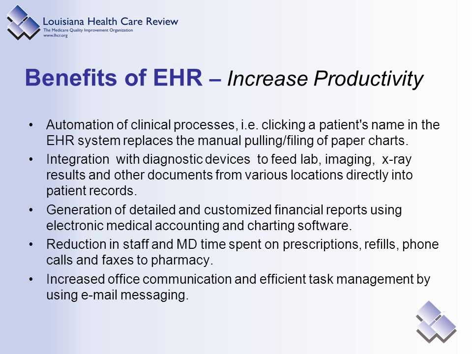 Benefits of EHR – Increase Productivity Automation of clinical processes, i.e.