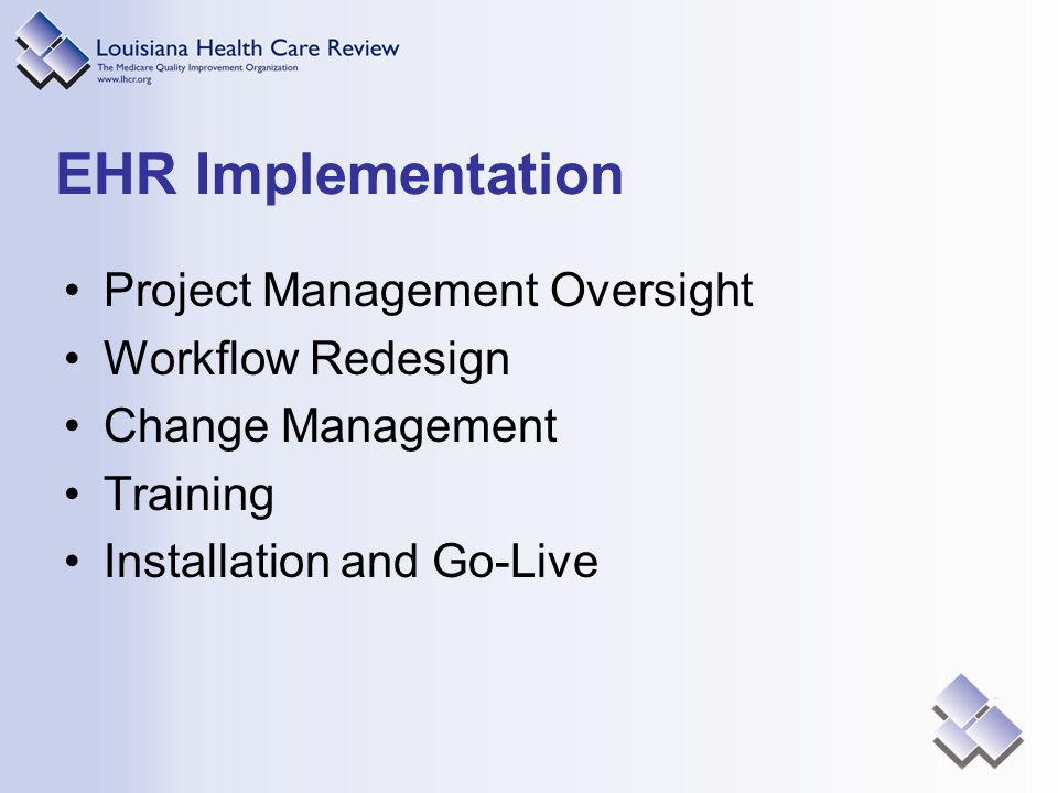 EHR Implementation Project Management Oversight Workflow Redesign Change Management Training Installation and Go-Live