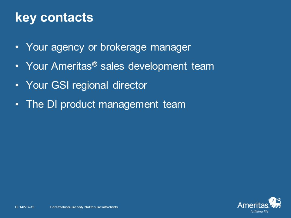 key contacts Your agency or brokerage manager Your Ameritas ® sales development team Your GSI regional director The DI product management team DI 1427