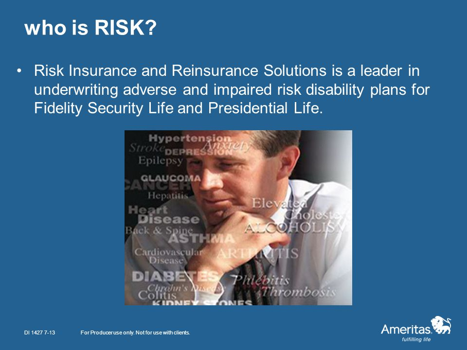 who is RISK? Risk Insurance and Reinsurance Solutions is a leader in underwriting adverse and impaired risk disability plans for Fidelity Security Lif
