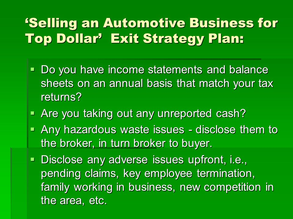 'Selling an Automotive Business for Top Dollar' Exit Strategy Plan:  Do you have income statements and balance sheets on an annual basis that match your tax returns.