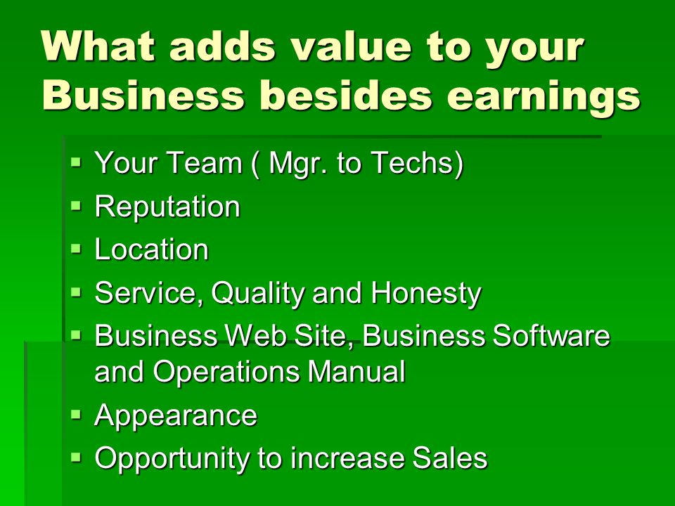 What adds value to your Business besides earnings  Your Team ( Mgr.