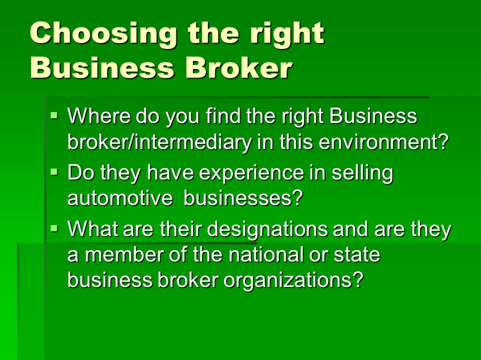 Choosing the right Business Broker  Where do you find the right Business broker/intermediary in this environment.