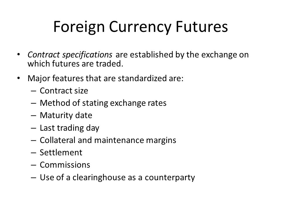 Foreign Currency Futures Contract specifications are established by the exchange on which futures are traded.