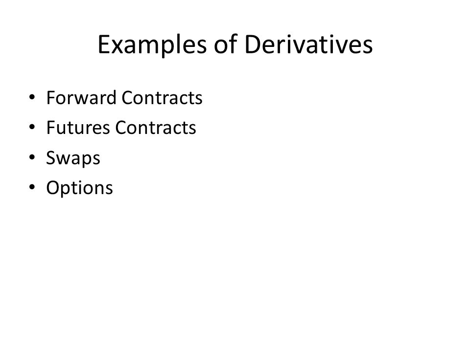 Examples of Derivatives Forward Contracts Futures Contracts Swaps Options