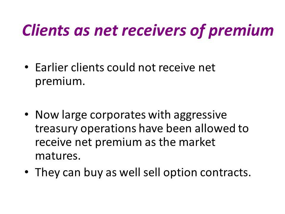 Clients as net receivers of premium Earlier clients could not receive net premium.