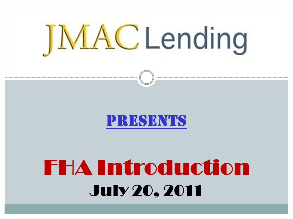 Presents FHA Introduction July 20, 2011