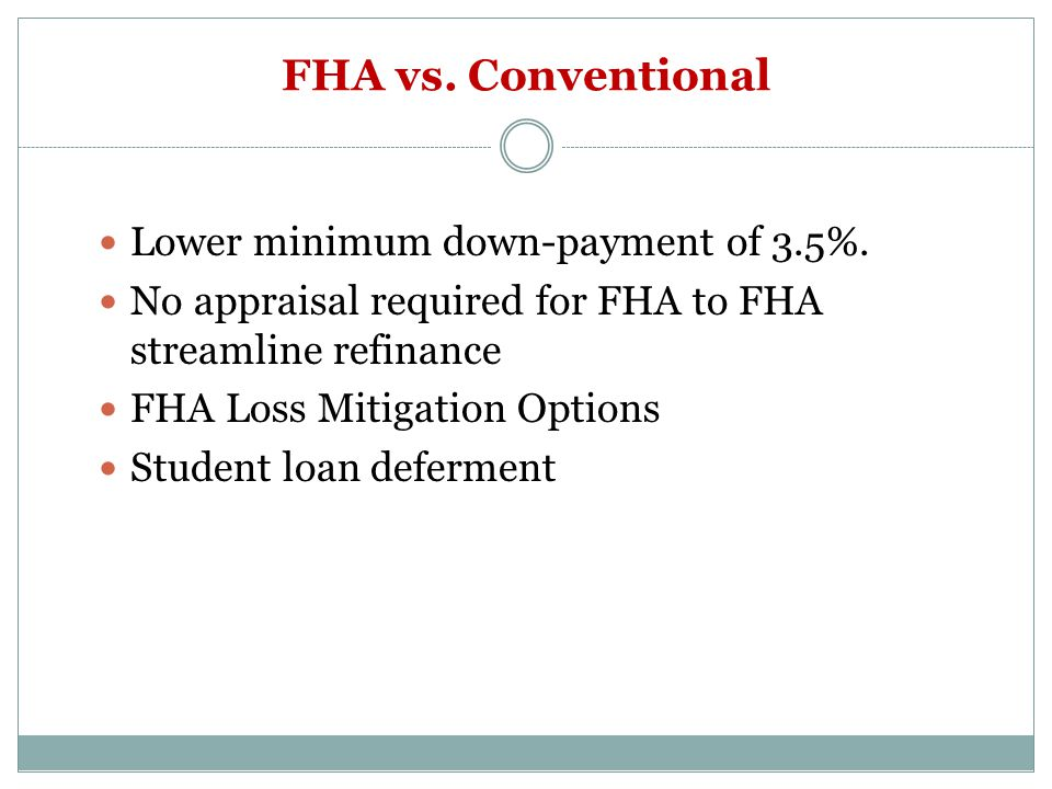 FHA vs. Conventional Lower minimum down-payment of 3.5%.