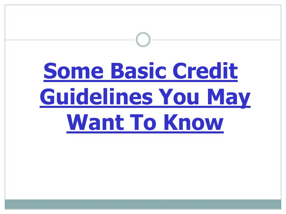 Some Basic Credit Guidelines You May Want To Know