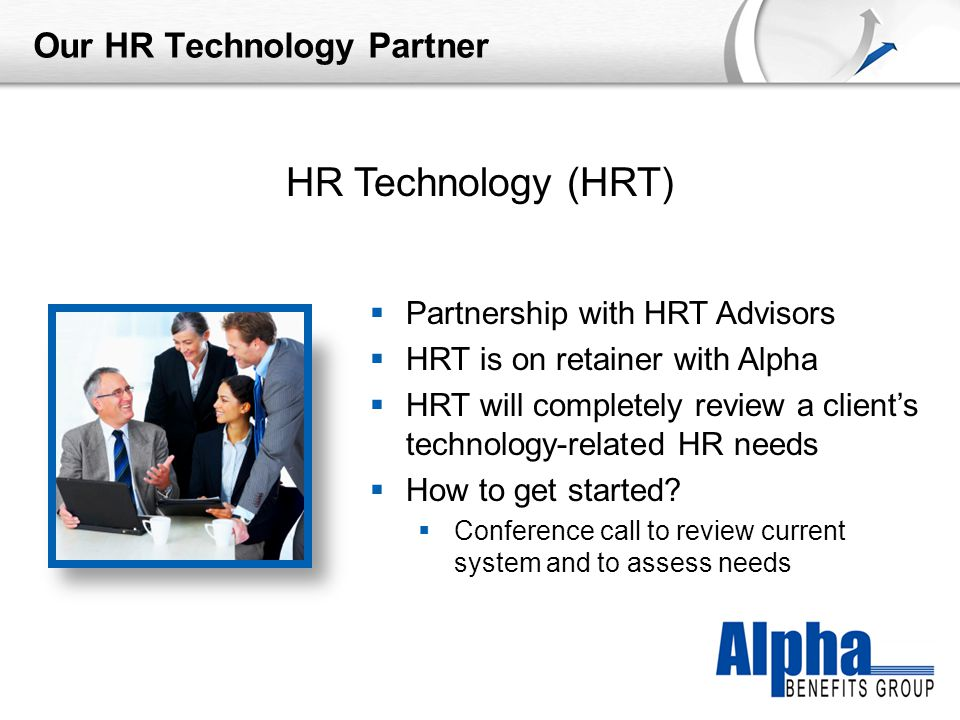 YOUR LOGO Our HR Technology Partner  Partnership with HRT Advisors  HRT is on retainer with Alpha  HRT will completely review a client's technology-related HR needs  How to get started.