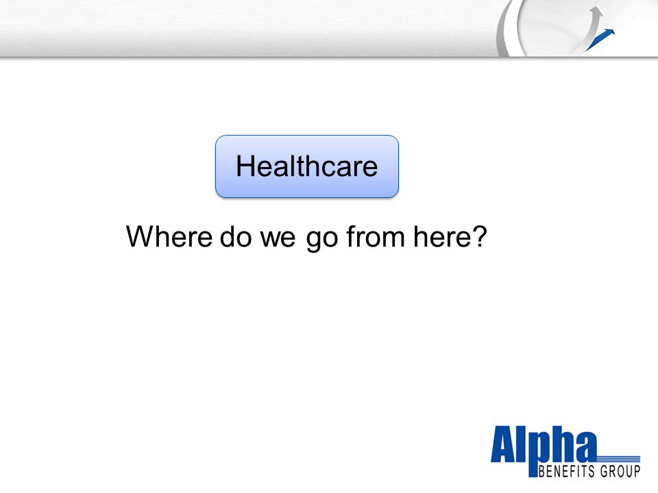 YOUR LOGO Healthcare Where do we go from here
