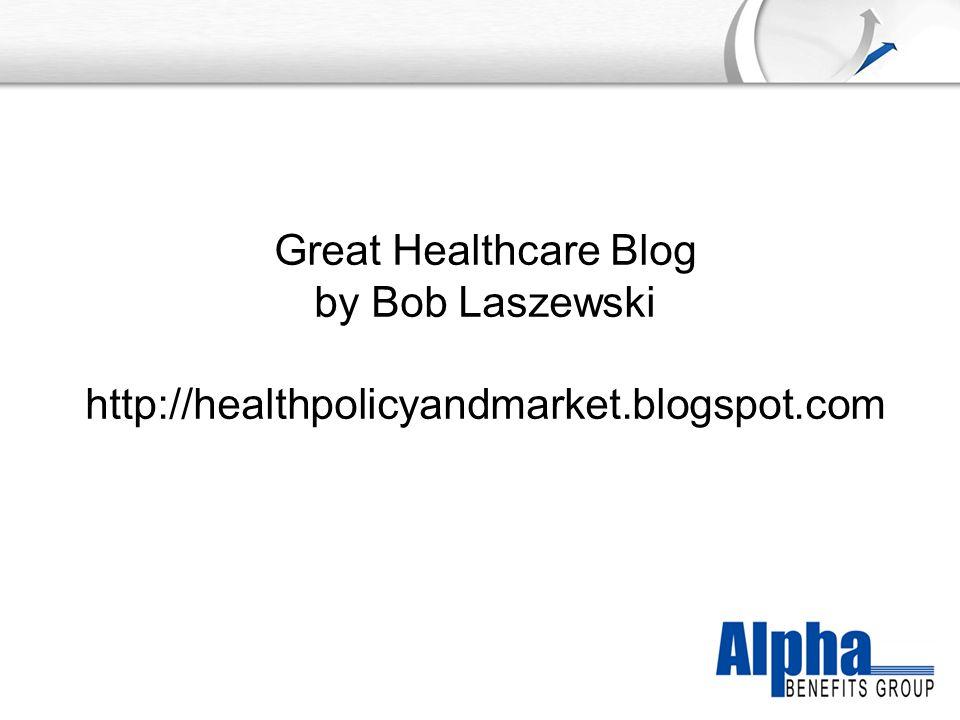 YOUR LOGO Great Healthcare Blog by Bob Laszewski http://healthpolicyandmarket.blogspot.com