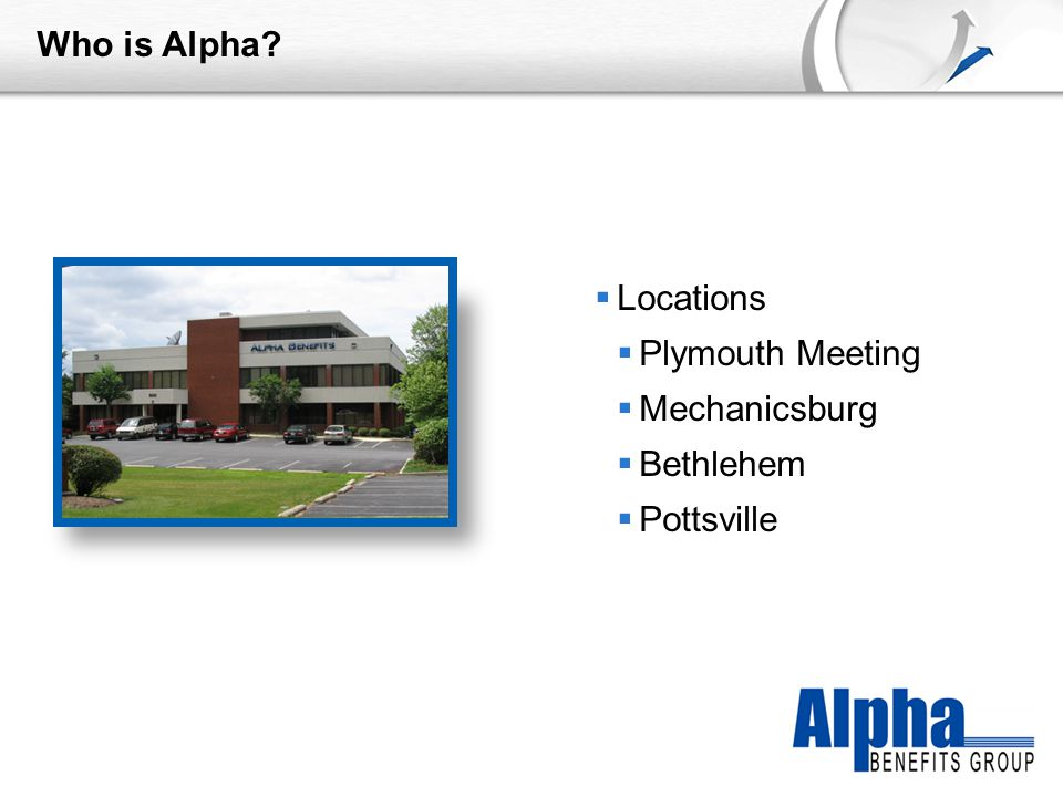 YOUR LOGO Who is Alpha  Locations  Plymouth Meeting  Mechanicsburg  Bethlehem  Pottsville