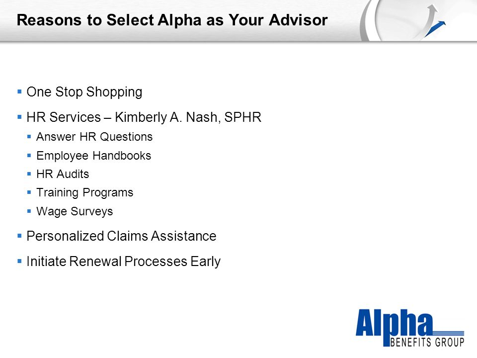 YOUR LOGO Reasons to Select Alpha as Your Advisor  One Stop Shopping  HR Services – Kimberly A.