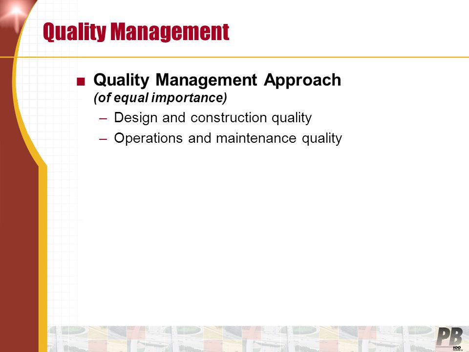 Quality Management ■Quality Management Approach (of equal importance) –Design and construction quality –Operations and maintenance quality