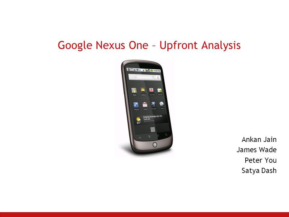 Google Nexus One – Upfront Analysis Ankan Jain James Wade Peter You Satya Dash