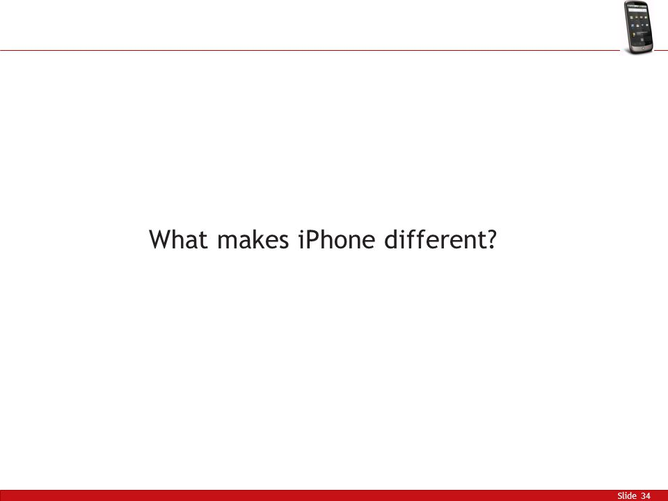 Slide 34 What makes iPhone different?