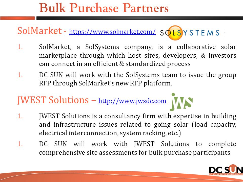SolMarket - https://www.solmarket.com/ https://www.solmarket.com/ 1.SolMarket, a SolSystems company, is a collaborative solar marketplace through which host sites, developers, & investors can connect in an efficient & standardized process 1.DC SUN will work with the SolSystems team to issue the group RFP through SolMarket's new RFP platform.
